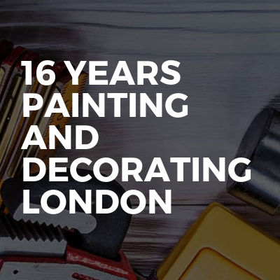 16 Years Painting And Decorating London