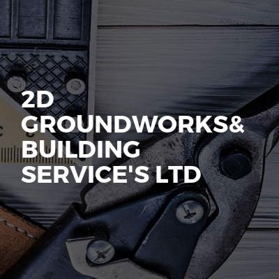 2D GROUNDWORKS& BUILDING SERVICE'S LTD