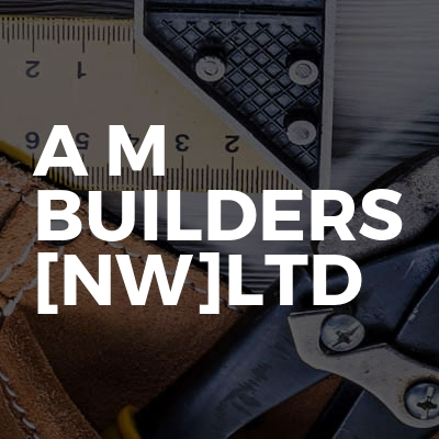 A M BUILDERS [NW]LTD