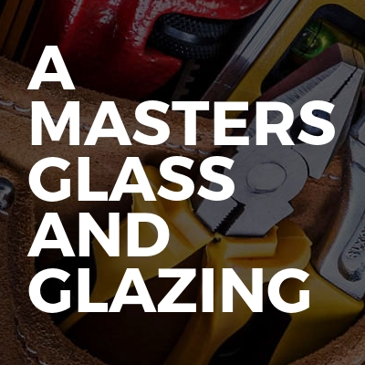 A MASTERS GLASS AND GLAZING