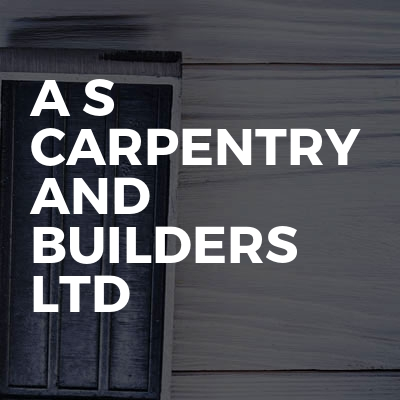 A S CARPENTRY AND BUILDERS LTD