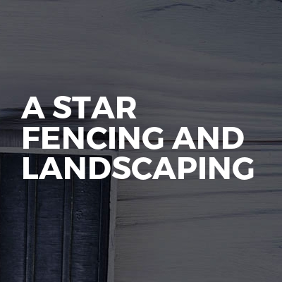A Star Fencing and Landscaping