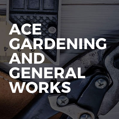 Ace Gardening And General Works
