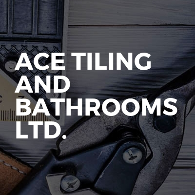 Ace Tiling And Bathrooms Ltd.