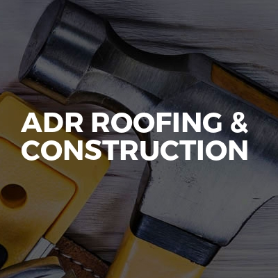 ADR Roofing & Construction