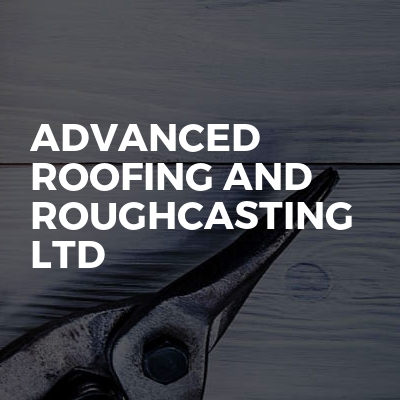 Advanced Roofing And Roughcasting Ltd