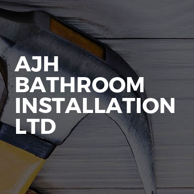 AJH BATHROOM INSTALLATION LTD