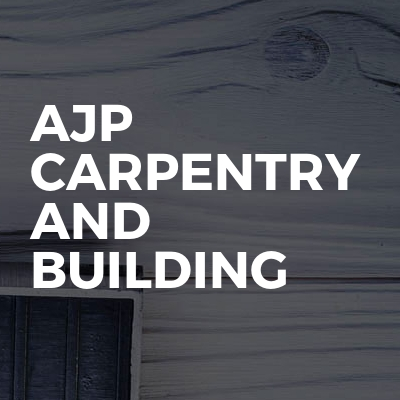 AJP CARPENTRY AND BUILDING