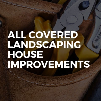 All Covered landscaping  house improvements