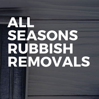 All seasons rubbish removals