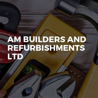 Am builders and refurbishments ltd