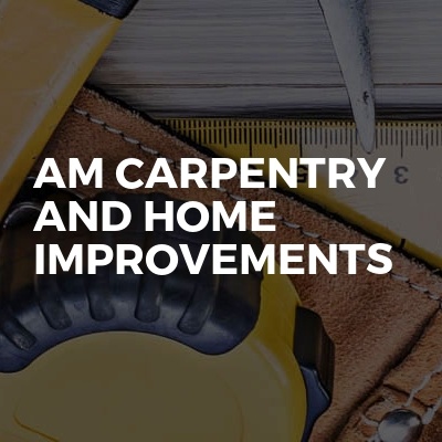 AM Carpentry and home Improvements
