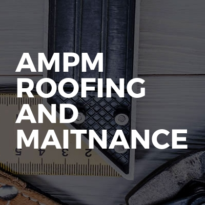 Ampm roofing and maitnance