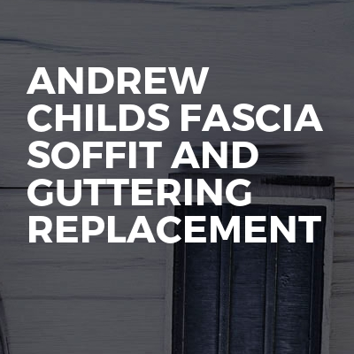 Andrew Childs Fascia Soffit And Guttering Replacement