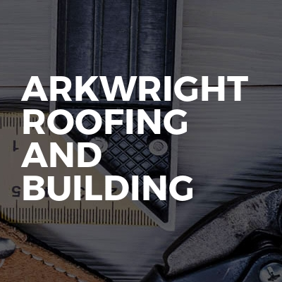Arkwright Roofing And Building