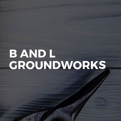 B And L Groundworks