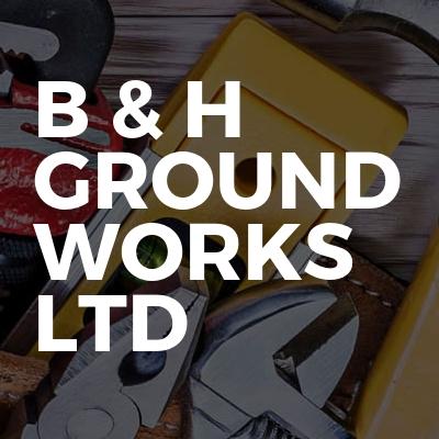B & H Ground Works Ltd