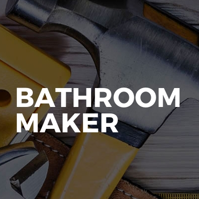 BATHROOM MAKER