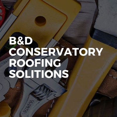 B&D conservatory Roofing solitions