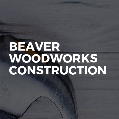 Beaver Woodworks Construction