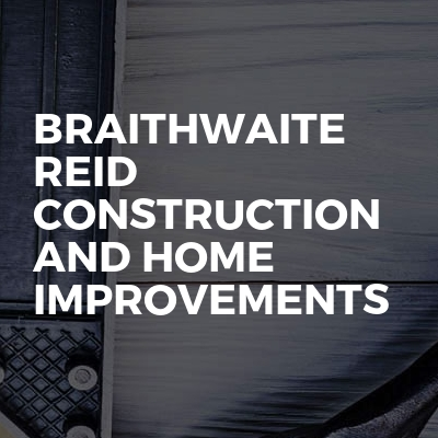 Braithwaite Reid Construction and home improvements