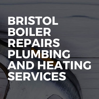 Bristol boiler repairs plumbing and heating services