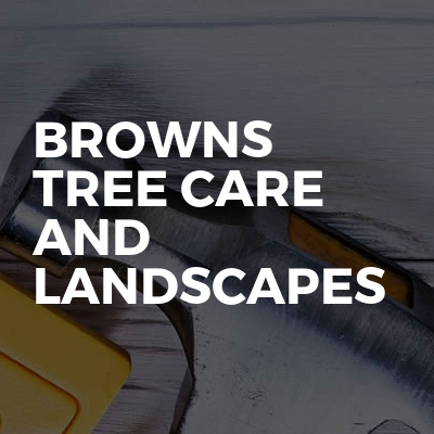 Browns tree care and landscapes
