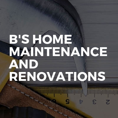 B's Home Maintenance and Renovations