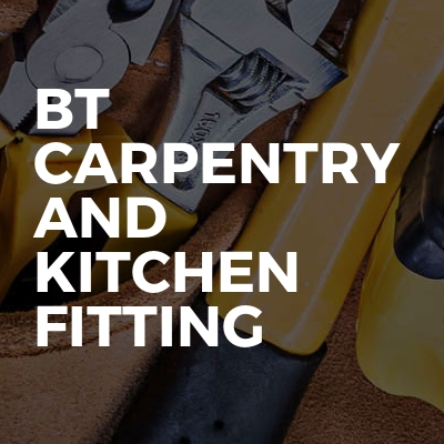 BT Carpentry and Kitchen Fitting