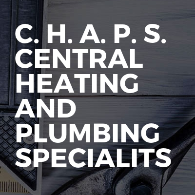 C. H. A. P. S. Central Heating and Plumbing Specialits