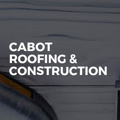 Cabot Roofing & Construction