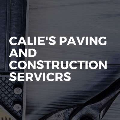 Calie's Paving And Construction Servicrs