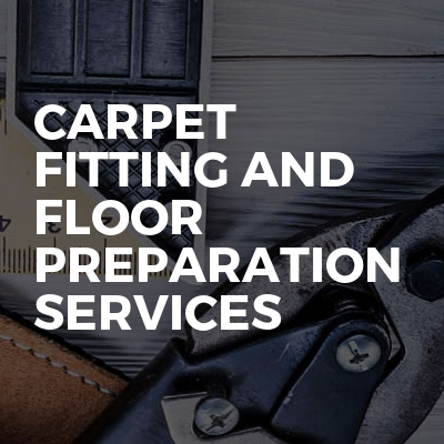 Carpet Fitting And Floor Preparation Services