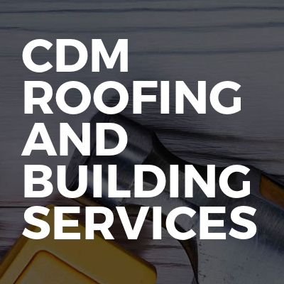 CDM roofing and building services