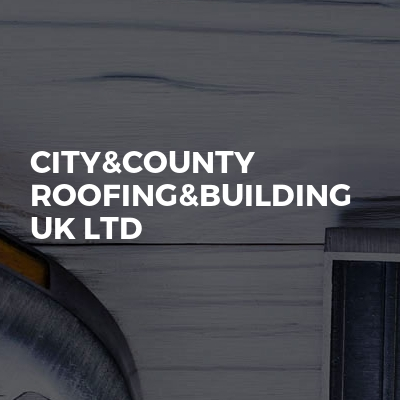 City&county roofing&building uk ltd