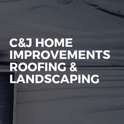 C&j Home Improvements Roofing & Landscaping