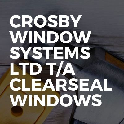 Crosby Window Systems Ltd t/a Clearseal Windows