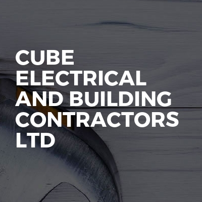 Cube Electrical and Building Contractors Ltd