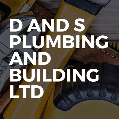 D and S plumbing and building Ltd