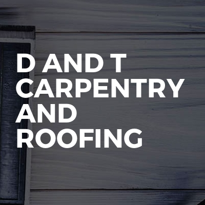 D and T Carpentry and roofing