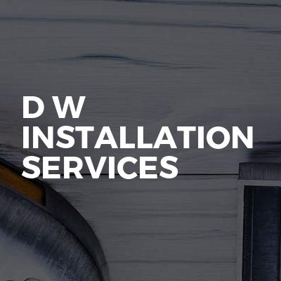 D W Installation services