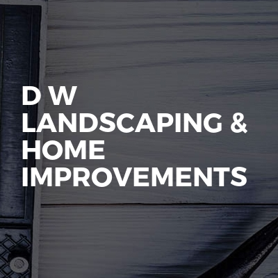 D W Landscaping & Home Improvements