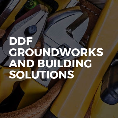 DDF Groundworks And Building Solutions