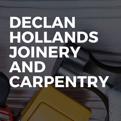 Declan hollands Joinery and carpentry