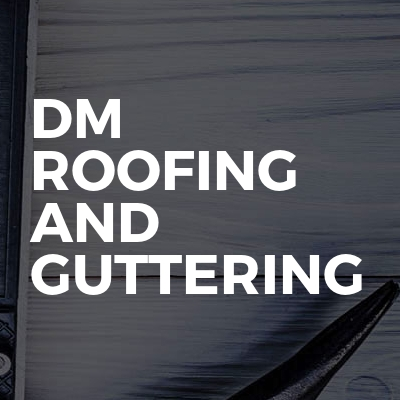 Dm Roofing And Guttering