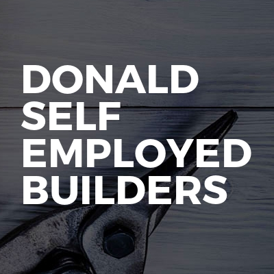 Donald Self Employed Builders