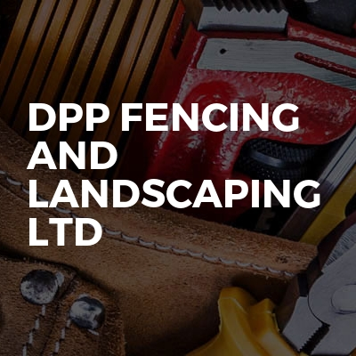 DPP Fencing And Landscaping Ltd