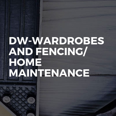 Dw-Wardrobes And Fencing/ Home Maintenance