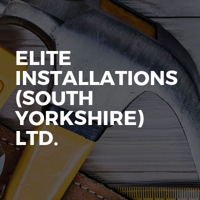Elite Installations (south Yorkshire) ltd.