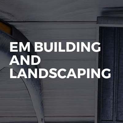 Em building and landscaping